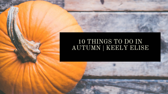 10 Things To Do In Autumn